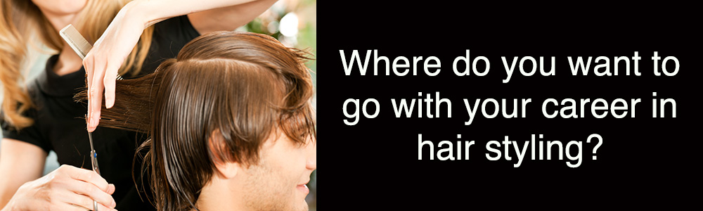 Where do you want to go with your career in hair styling?