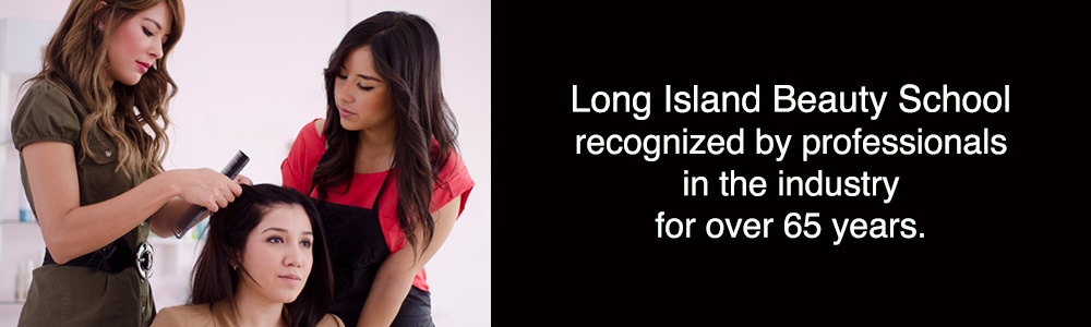Long Island Beauty School recognized by professional in the industry for over 65 years.